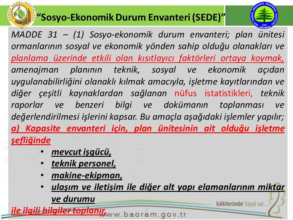 3 MADDE 31 – (1) Sosyo-ekonomik durum envanteri; plan ünitesi ormanlarının sosyal ve ekonomik yönden sahip olduğu olanakları ve planlama üzerinde etki