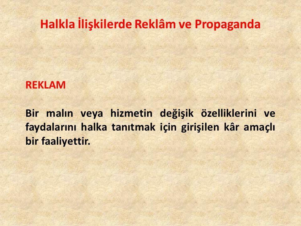 Halkla İlişkilerde Reklâm ve Propaganda REKLAM Bir malın veya hizmetin değişik özelliklerini ve faydalarını halka tanıtmak için girişilen kâr amaçlı b