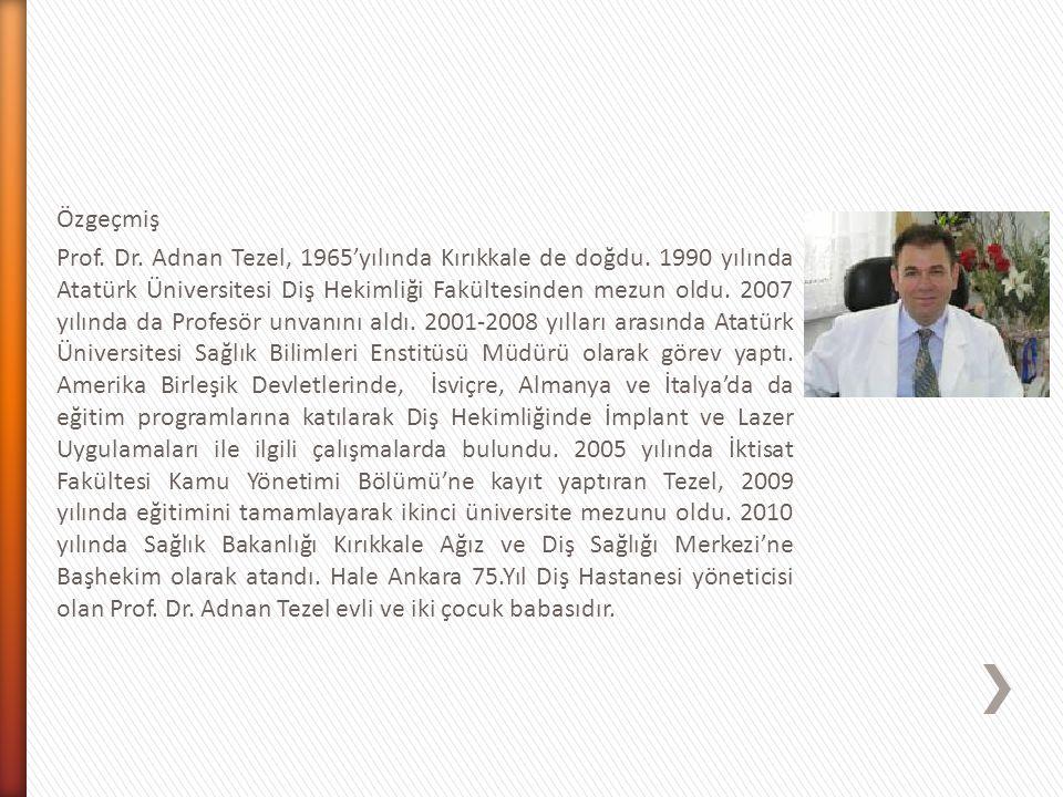 Özgeçmiş Prof. Dr. Adnan Tezel, 1965'yılında Kırıkkale de doğdu. 1990 yılında Atatürk Üniversitesi Diş Hekimliği Fakültesinden mezun oldu. 2007 yılınd
