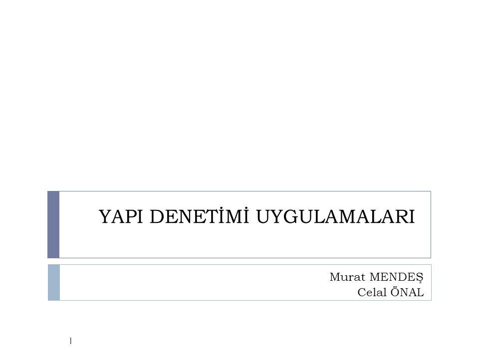 YAPI DENETİMİ UYGULAMALARI 1 Murat MENDEŞ Celal ÖNAL