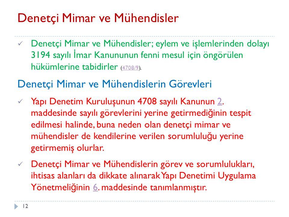 12 Denetçi Mimar ve Mühendisler Denetçi Mimar ve Mühendisler; eylem ve işlemlerinden dolayı 3194 sayılı İ mar Kanununun fenni mesul için öngörülen hük