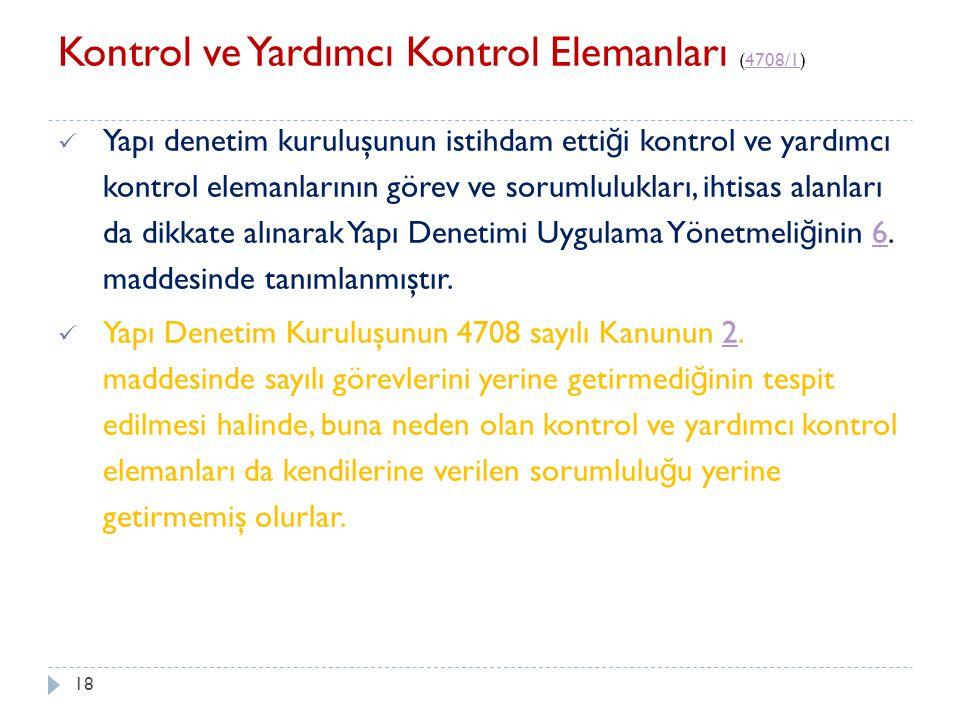 18 Kontrol ve Yardımcı Kontrol Elemanları (4708/1)4708/1 Yapı denetim kuruluşunun istihdam etti ğ i kontrol ve yardımcı kontrol elemanlarının görev ve