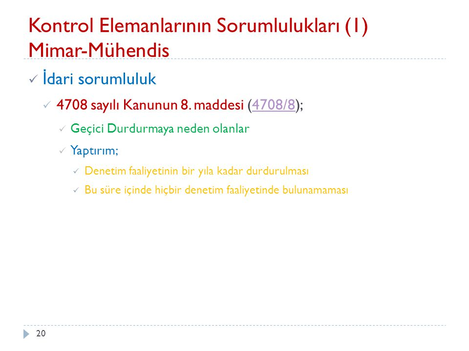 20 Kontrol Elemanlarının Sorumlulukları (1) Mimar-Mühendis İ dari sorumluluk 4708 sayılı Kanunun 8. maddesi (4708/8);4708/8 Geçici Durdurmaya neden ol
