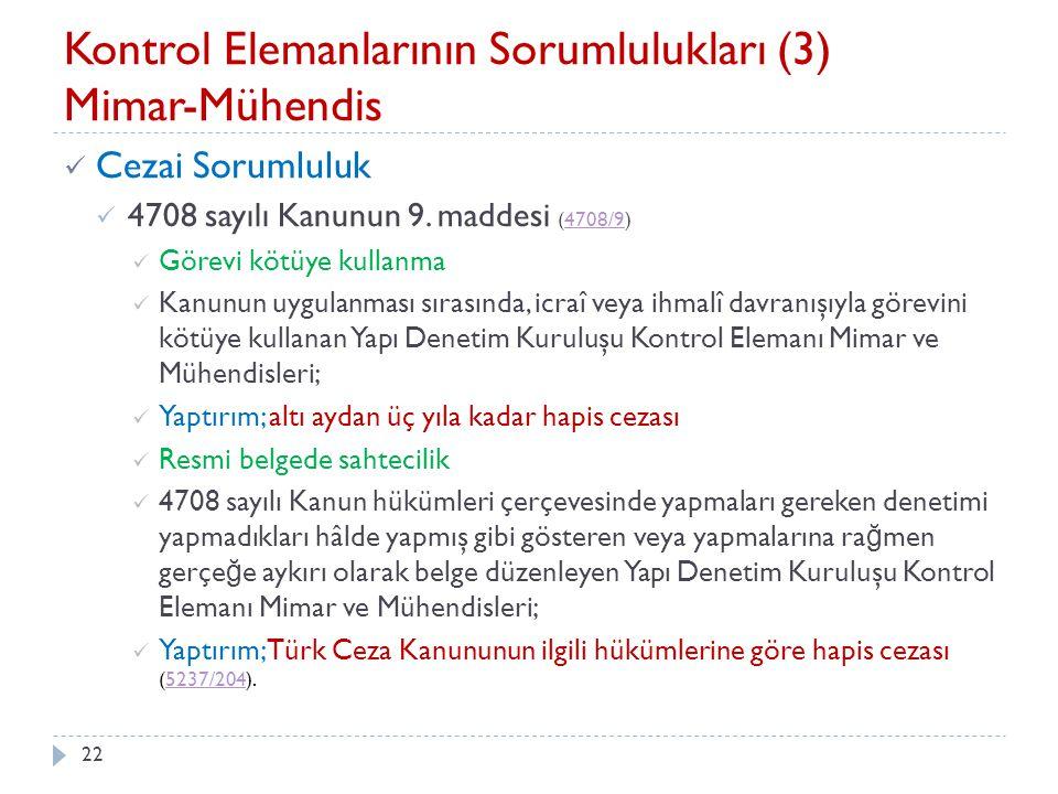 22 Kontrol Elemanlarının Sorumlulukları (3) Mimar-Mühendis Cezai Sorumluluk 4708 sayılı Kanunun 9. maddesi (4708/9)4708/9 Görevi kötüye kullanma Kanun