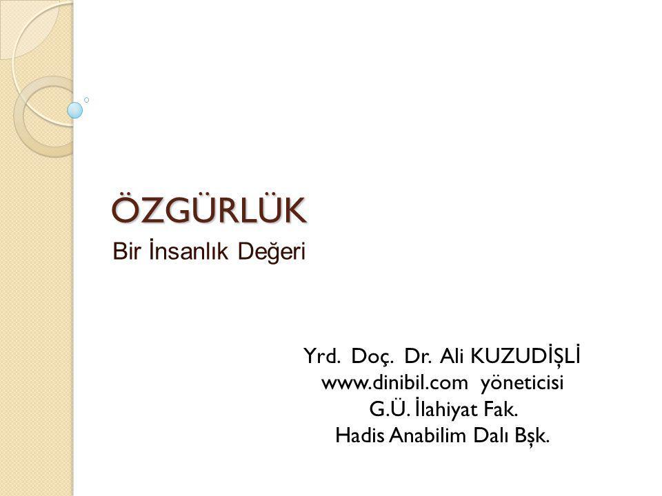 ÖZGÜRLÜK Yrd. Doç. Dr. Ali KUZUD İ ŞL İ www.dinibil.com yöneticisi G.Ü. İ lahiyat Fak. Hadis Anabilim Dalı Bşk. Bir İnsanlık Değeri