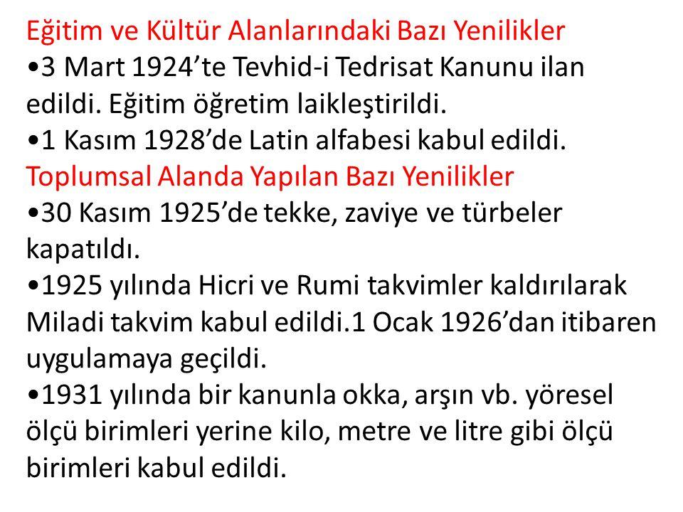 Eğitim ve Kültür Alanlarındaki Bazı Yenilikler 3 Mart 1924'te Tevhid-i Tedrisat Kanunu ilan edildi.