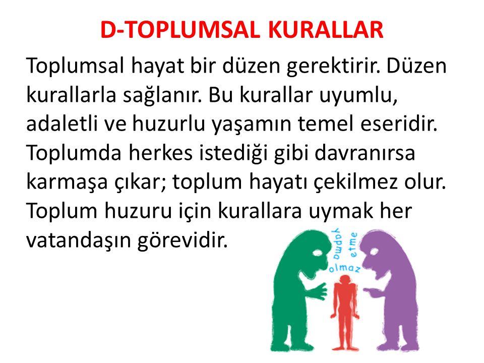 D-TOPLUMSAL KURALLAR Toplumsal hayat bir düzen gerektirir.