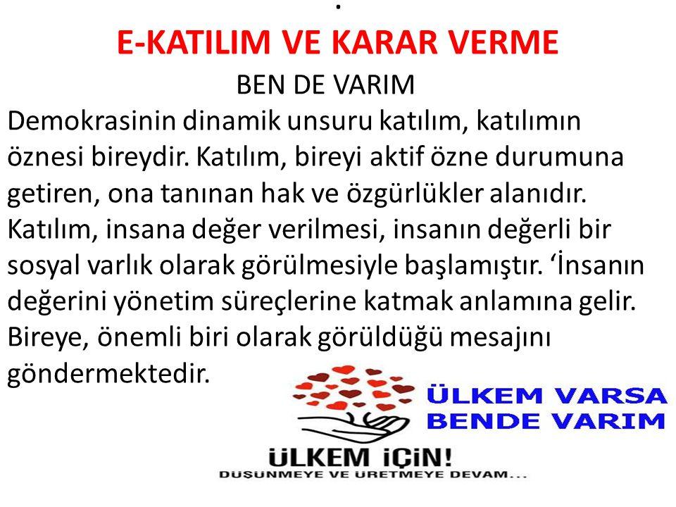 E-KATILIM VE KARAR VERME BEN DE VARIM Demokrasinin dinamik unsuru katılım, katılımın öznesi bireydir.