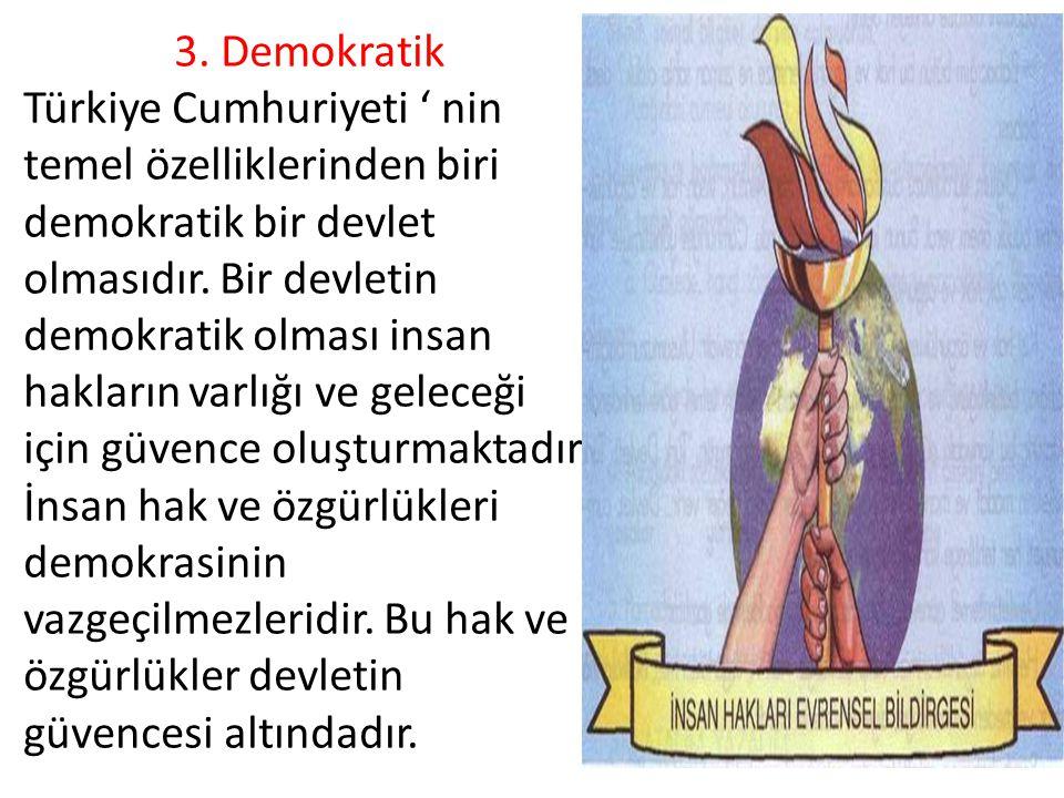3.Demokratik Türkiye Cumhuriyeti ' nin temel özelliklerinden biri demokratik bir devlet olmasıdır.