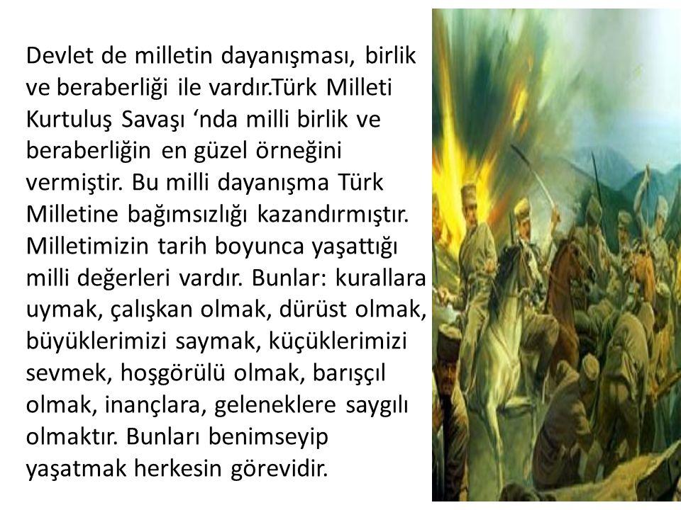 Devlet de milletin dayanışması, birlik ve beraberliği ile vardır.Türk Milleti Kurtuluş Savaşı 'nda milli birlik ve beraberliğin en güzel örneğini vermiştir.