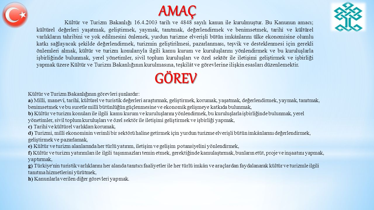 AMAÇ Kültür ve Turizm Bakanlığı 16.4.2003 tarih ve 4848 sayılı kanun ile kurulmuştur.
