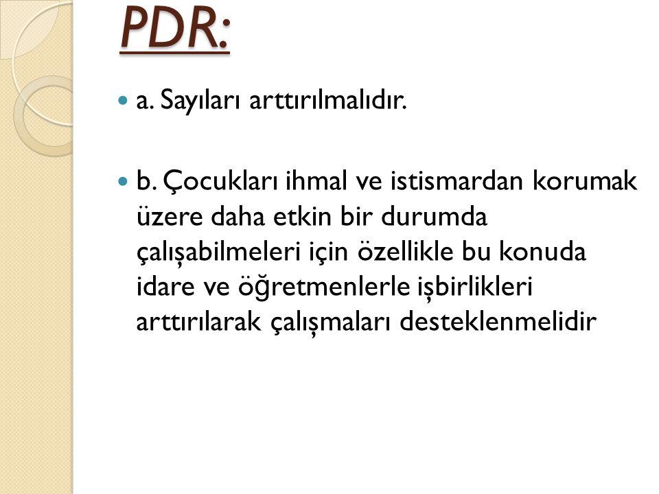 PDR: PDR: a.Sayıları arttırılmalıdır. b.