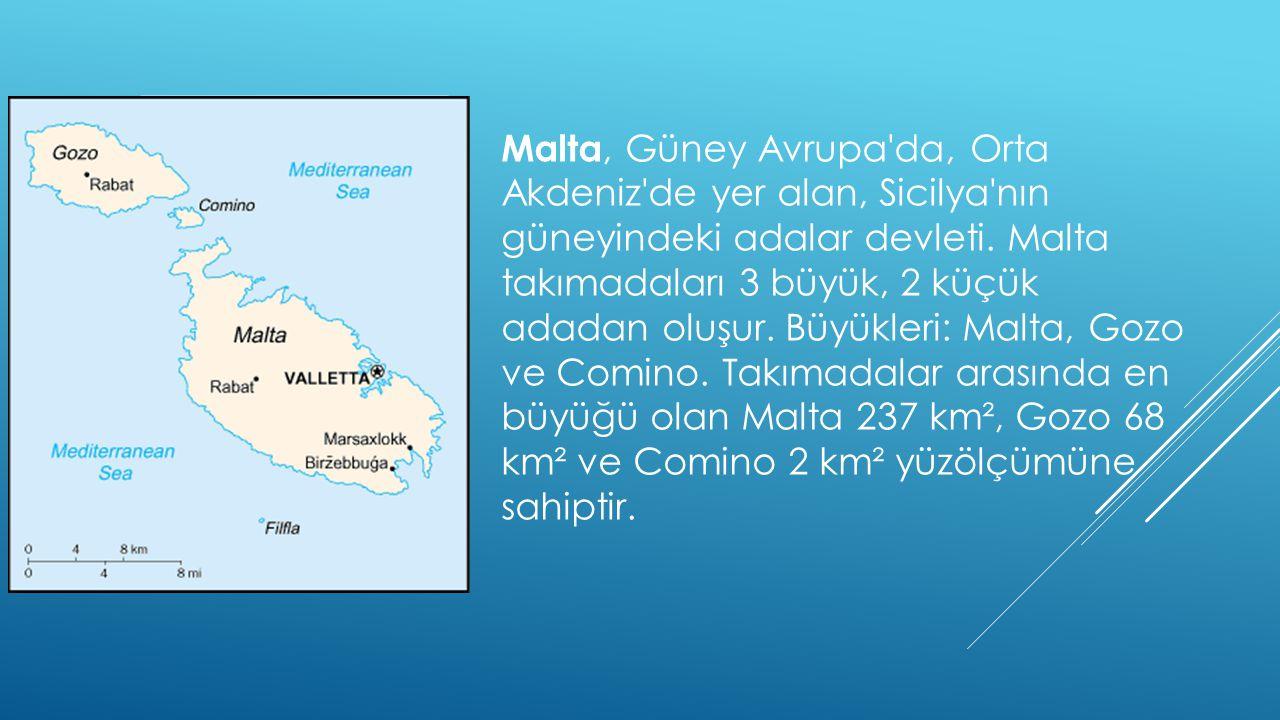 Malta, Güney Avrupa da, Orta Akdeniz de yer alan, Sicilya nın güneyindeki adalar devleti.