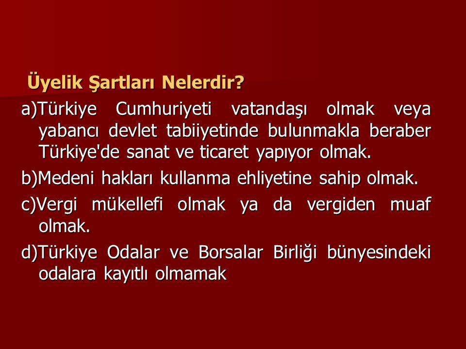 Üyelik Şartları Nelerdir? Üyelik Şartları Nelerdir? a)Türkiye Cumhuriyeti vatandaşı olmak veya yabancı devlet tabiiyetinde bulunmakla beraber Türkiye'