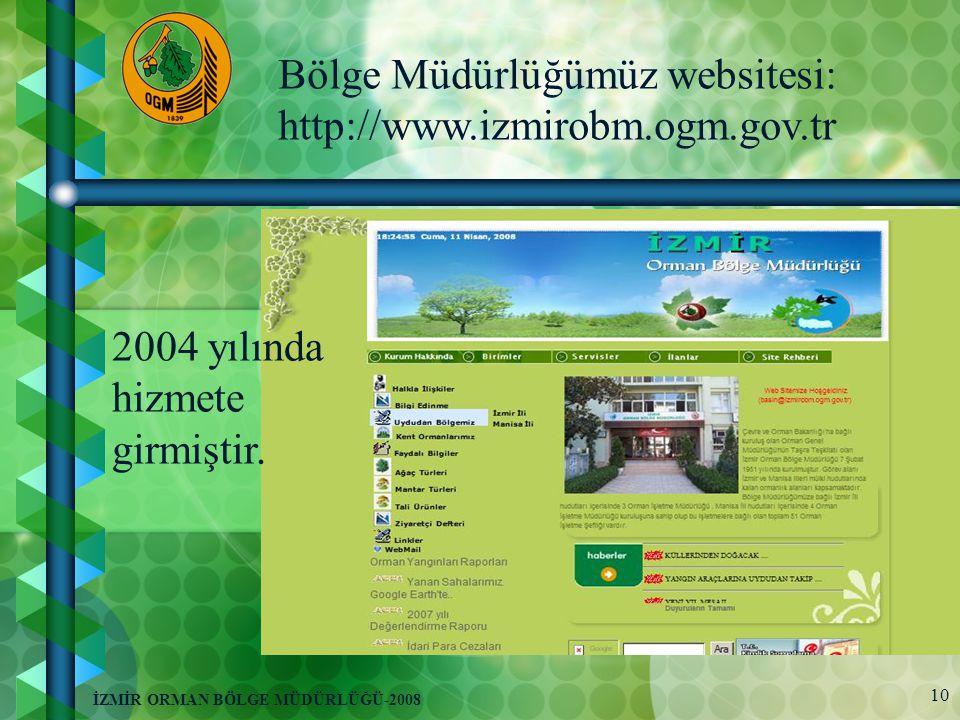 10 İZMİR ORMAN BÖLGE MÜDÜRLÜĞÜ-2008 Bölge Müdürlüğümüz websitesi: http://www.izmirobm.ogm.gov.tr 2004 yılında hizmete girmiştir.