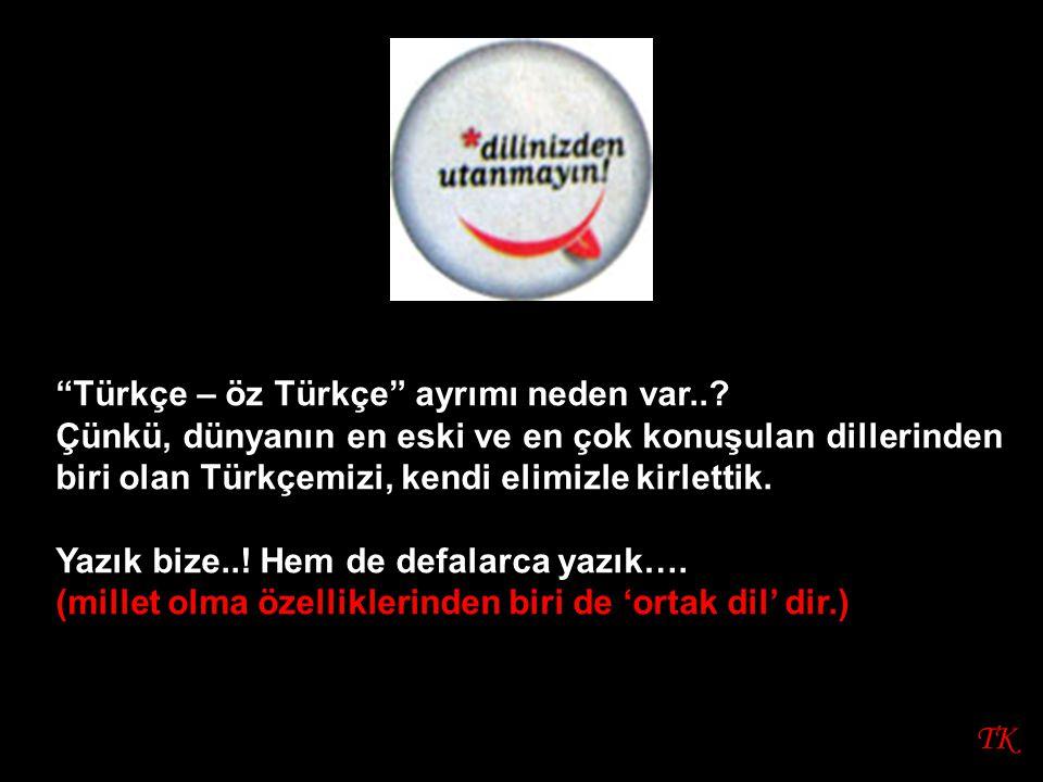 """TK """"Türkçe – öz Türkçe"""" ayrımı neden var..? Çünkü, dünyanın en eski ve en çok konuşulan dillerinden biri olan Türkçemizi, kendi elimizle kirlettik. Ya"""