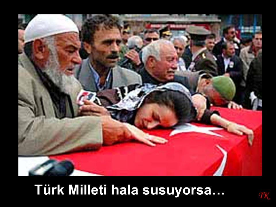 TK Türk Milleti hala susuyorsa…