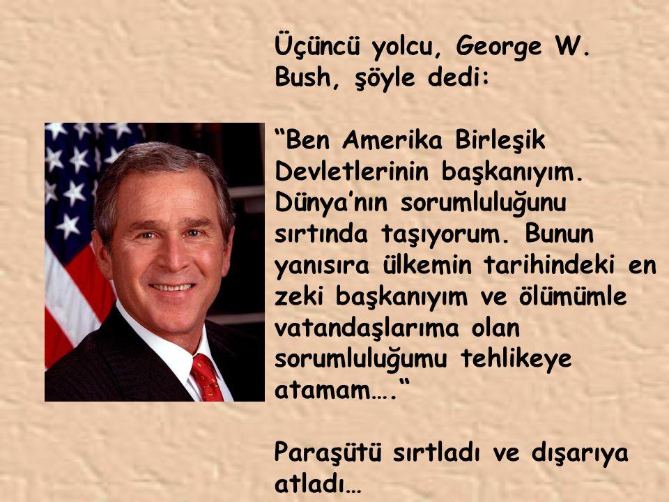 """Üçüncü yolcu, George W. Bush, şöyle dedi: """"Ben Amerika Birleşik Devletlerinin başkanıyım. Dünya'nın sorumluluğunu sırtında taşıyorum. Bunun yanısıra ü"""