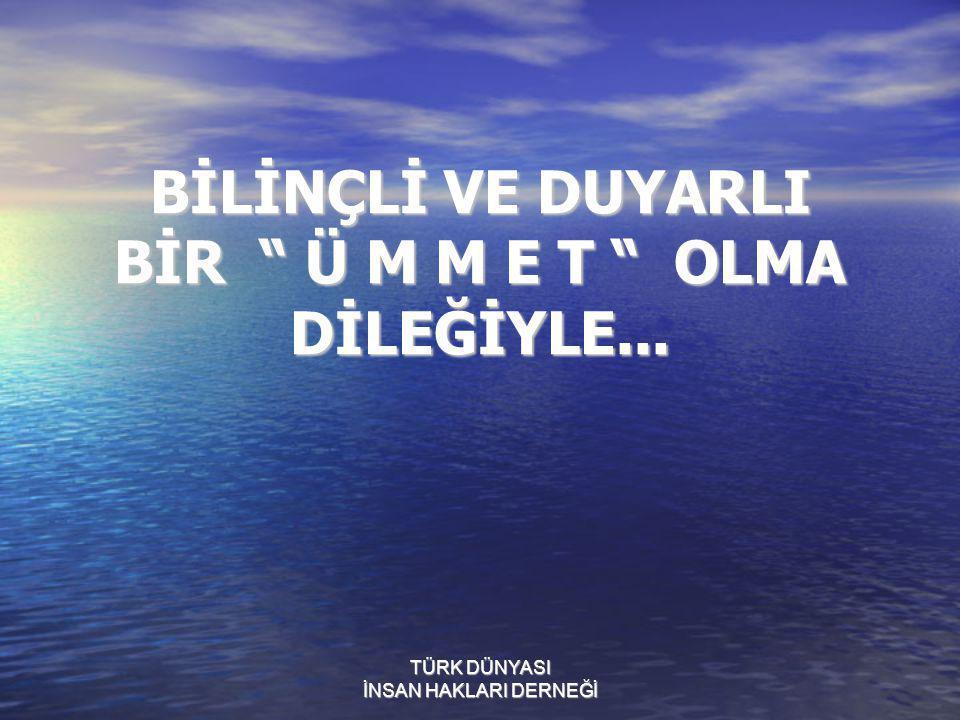 """BİLİNÇLİ VE DUYARLI BİR """" Ü M M E T """" OLMA DİLEĞİYLE..."""