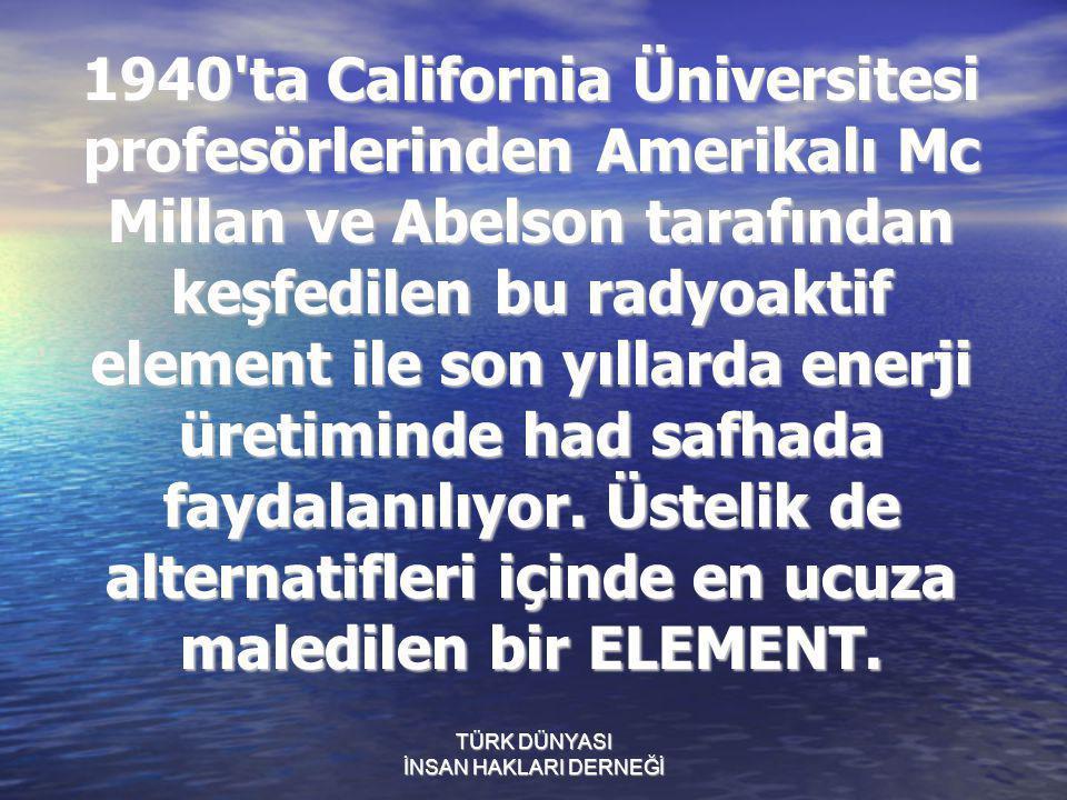 1940'ta California Üniversitesi profesörlerinden Amerikalı Mc Millan ve Abelson tarafından keşfedilen bu radyoaktif element ile son yıllarda enerji ür