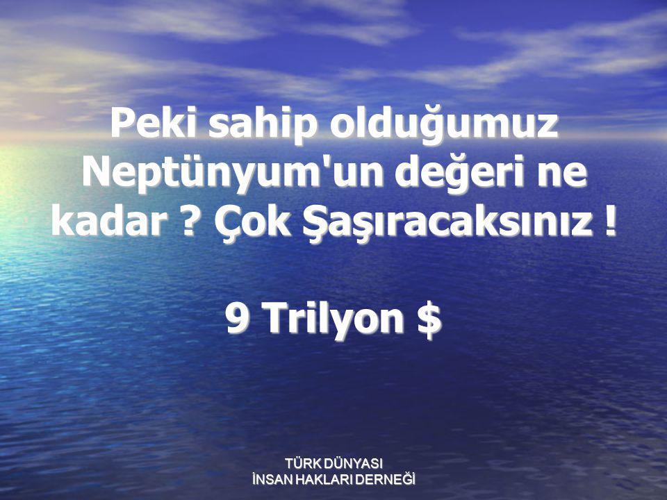 Peki sahip olduğumuz Neptünyum'un değeri ne kadar ? Çok Şaşıracaksınız ! 9 Trilyon $
