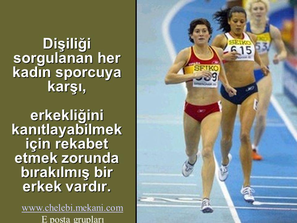 Dişiliği sorgulanan her kadın sporcuya karşı, erkekliğini kanıtlayabilmek için rekabet etmek zorunda bırakılmış bir erkek vardır.