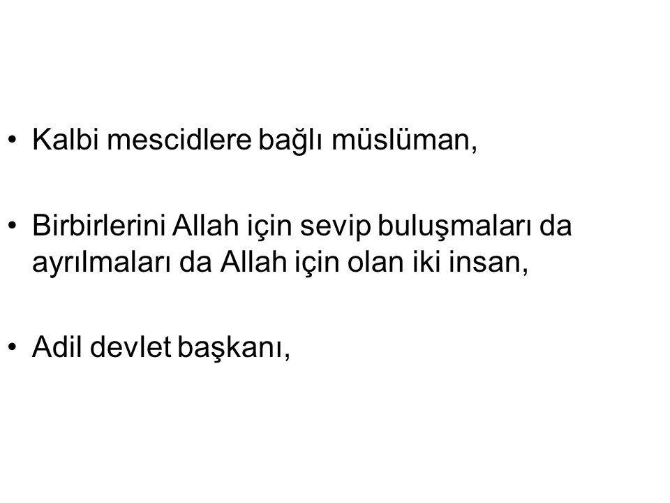 Kalbi mescidlere bağlı müslüman, Birbirlerini Allah için sevip buluşmaları da ayrılmaları da Allah için olan iki insan, Adil devlet başkanı,