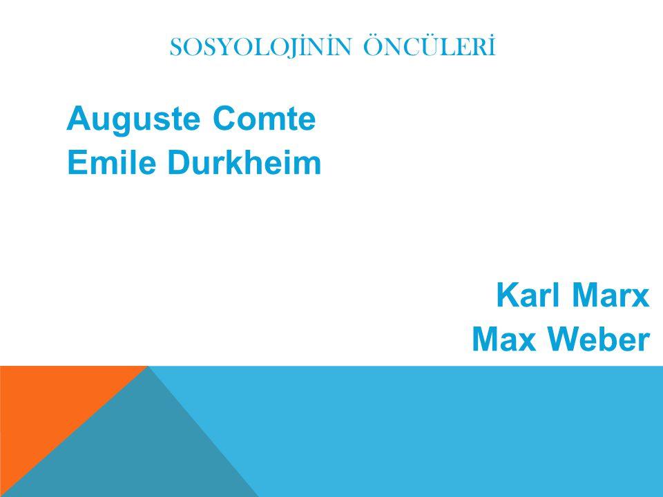 SOSYOLOJ İ N İ N ÖNCÜLER İ Auguste Comte Emile Durkheim Karl Marx Max Weber