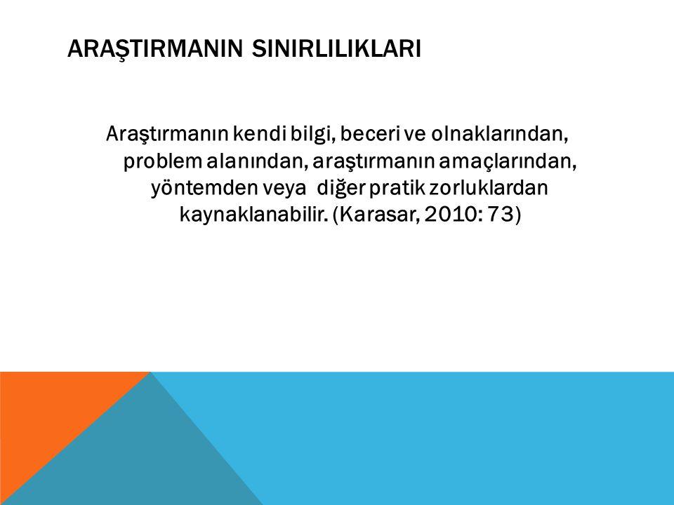ARAŞTIRMANIN SINIRLILIKLARI Araştırmanın kendi bilgi, beceri ve olnaklarından, problem alanından, araştırmanın amaçlarından, yöntemden veya diğer prat