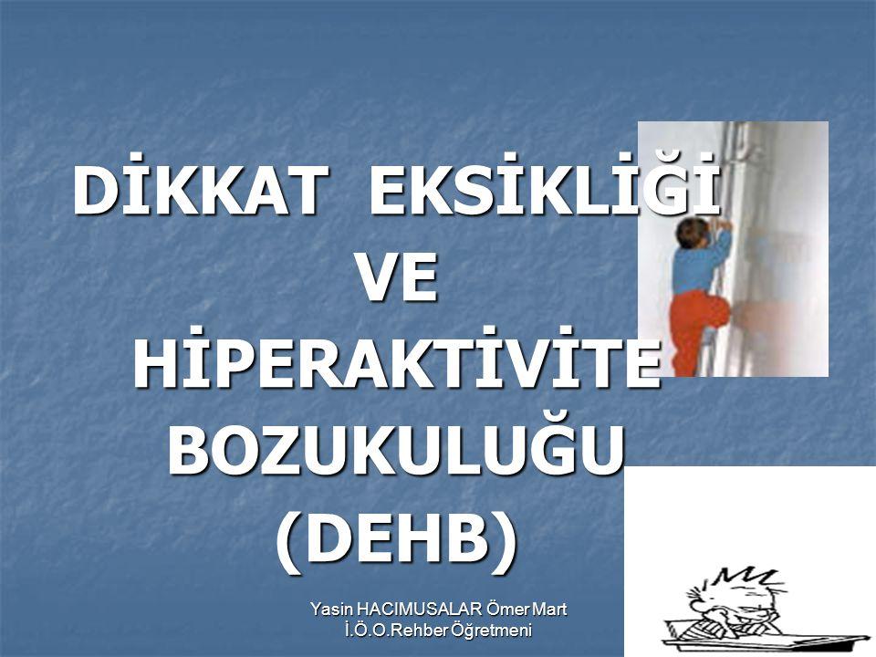 Yasin HACIMUSALAR Ömer Mart İ.Ö.O.Rehber Öğretmeni KAYNAKLAR 1-Attention Deficit Hyperactivity Disorder- Information For Parents Page.