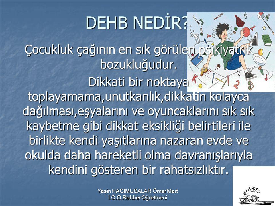 Yasin HACIMUSALAR Ömer Mart İ.Ö.O.Rehber Öğretmeni DEHB NEDİR.