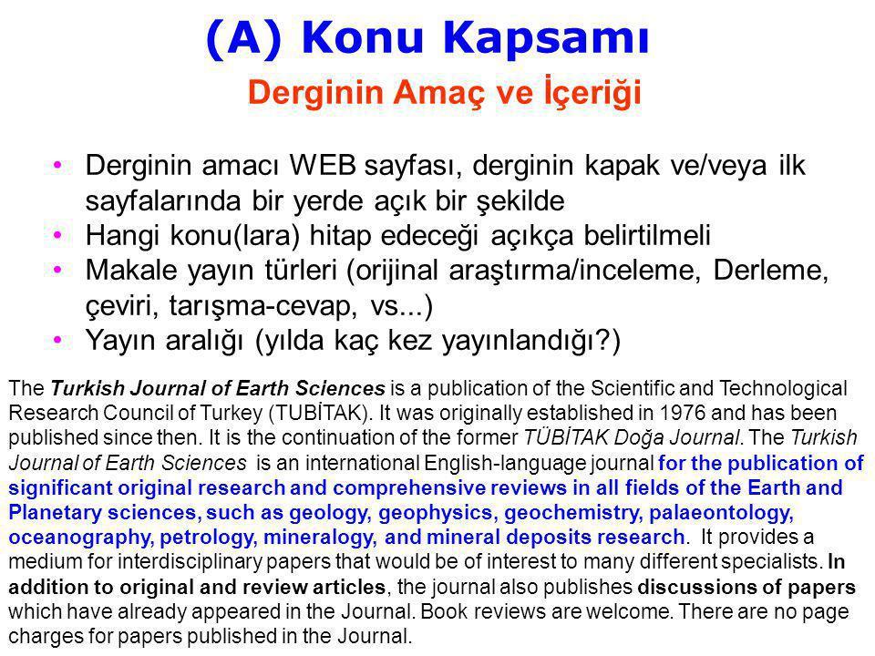 (A) Konu Kapsamı Derginin Amaç ve İçeriği Derginin amacı WEB sayfası, derginin kapak ve/veya ilk sayfalarında bir yerde açık bir şekilde Hangi konu(la