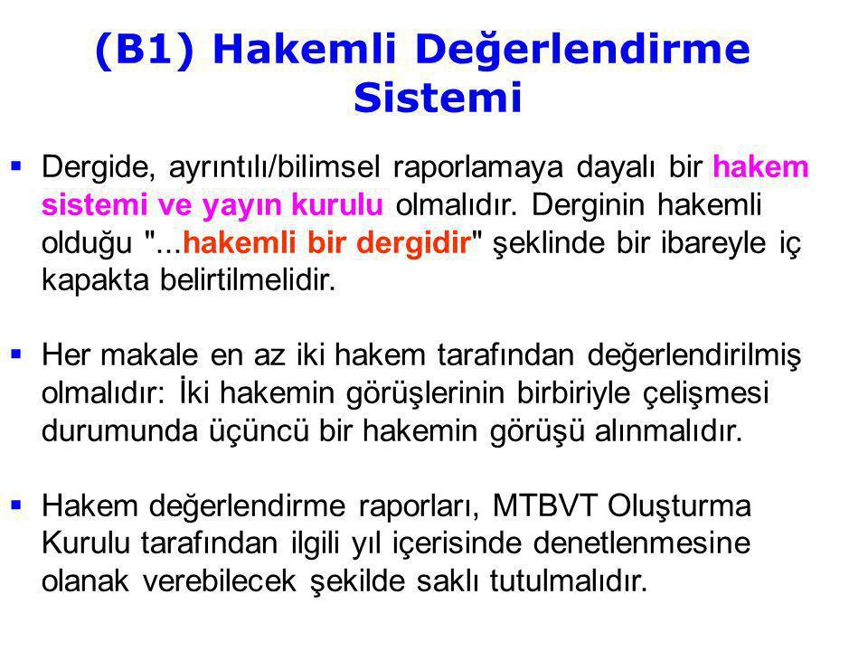 (B1) Hakemli Değerlendirme Sistemi  Dergide, ayrıntılı/bilimsel raporlamaya dayalı bir hakem sistemi ve yayın kurulu olmalıdır. Derginin hakemli oldu