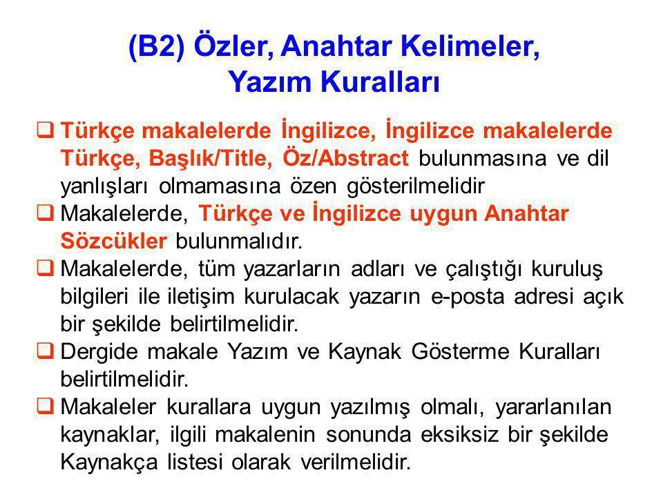 (B2) Özler, Anahtar Kelimeler, Yazım Kuralları  Türkçe makalelerde İngilizce, İngilizce makalelerde Türkçe, Başlık/Title, Öz/Abstract bulunmasına ve