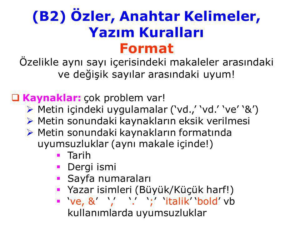(B2) Özler, Anahtar Kelimeler, Yazım Kuralları Format Özelikle aynı sayı içerisindeki makaleler arasındaki ve değişik sayılar arasındaki uyum!  Kayna