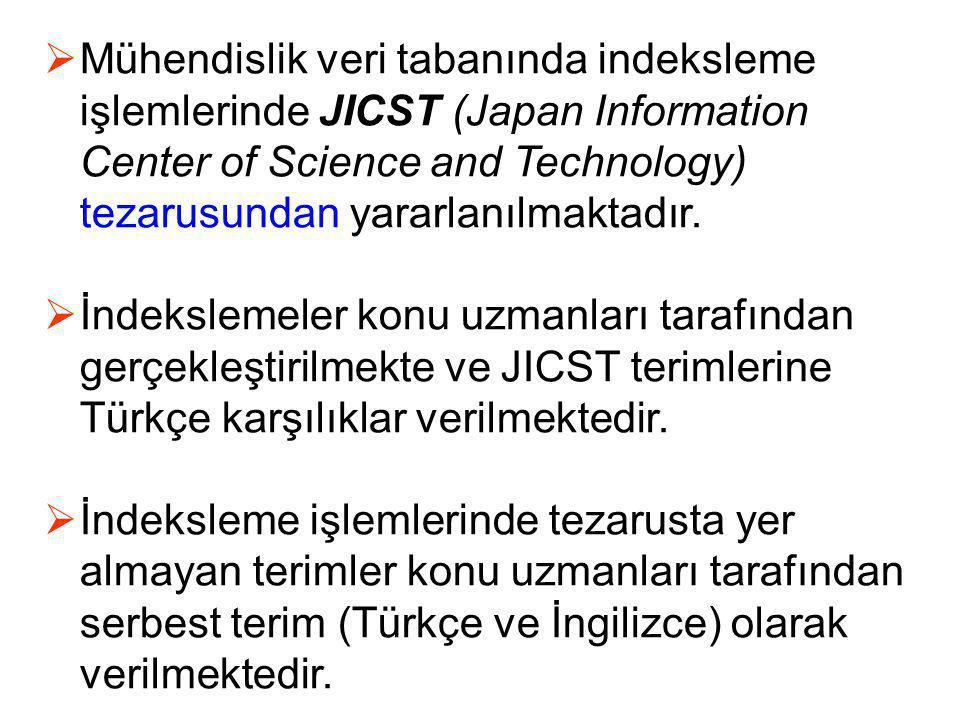  Mühendislik veri tabanında indeksleme işlemlerinde JICST (Japan Information Center of Science and Technology) tezarusundan yararlanılmaktadır.  İnd