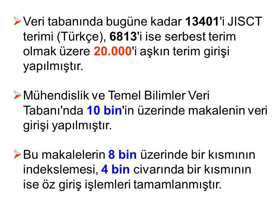  Veri tabanında bugüne kadar 13401'i JISCT terimi (Türkçe), 6813'i ise serbest terim olmak üzere 20.000'i aşkın terim girişi yapılmıştır.  Mühendisl