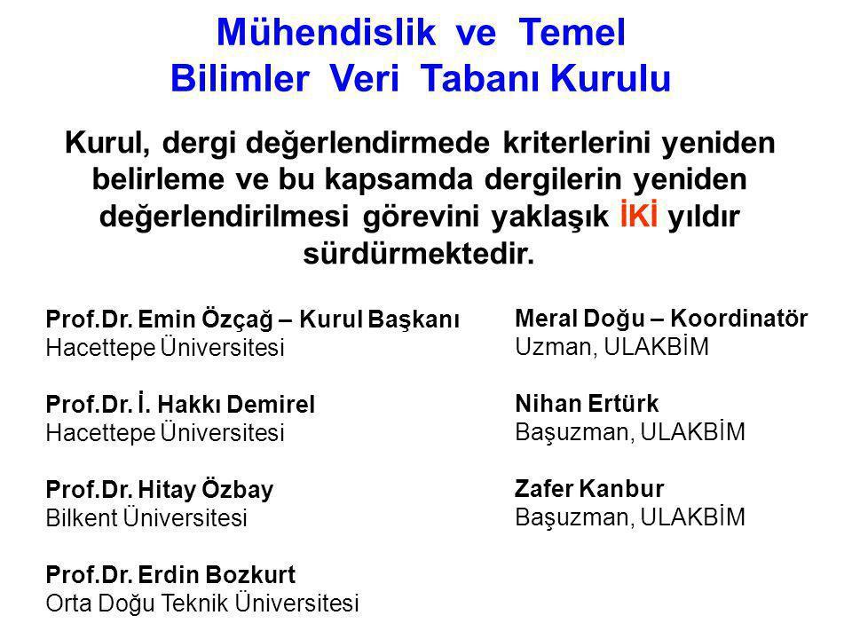 Mühendislik ve Temel Bilimler Veri Tabanı Kurulu Prof.Dr. Emin Özçağ – Kurul Başkanı Hacettepe Üniversitesi Prof.Dr. İ. Hakkı Demirel Hacettepe Üniver