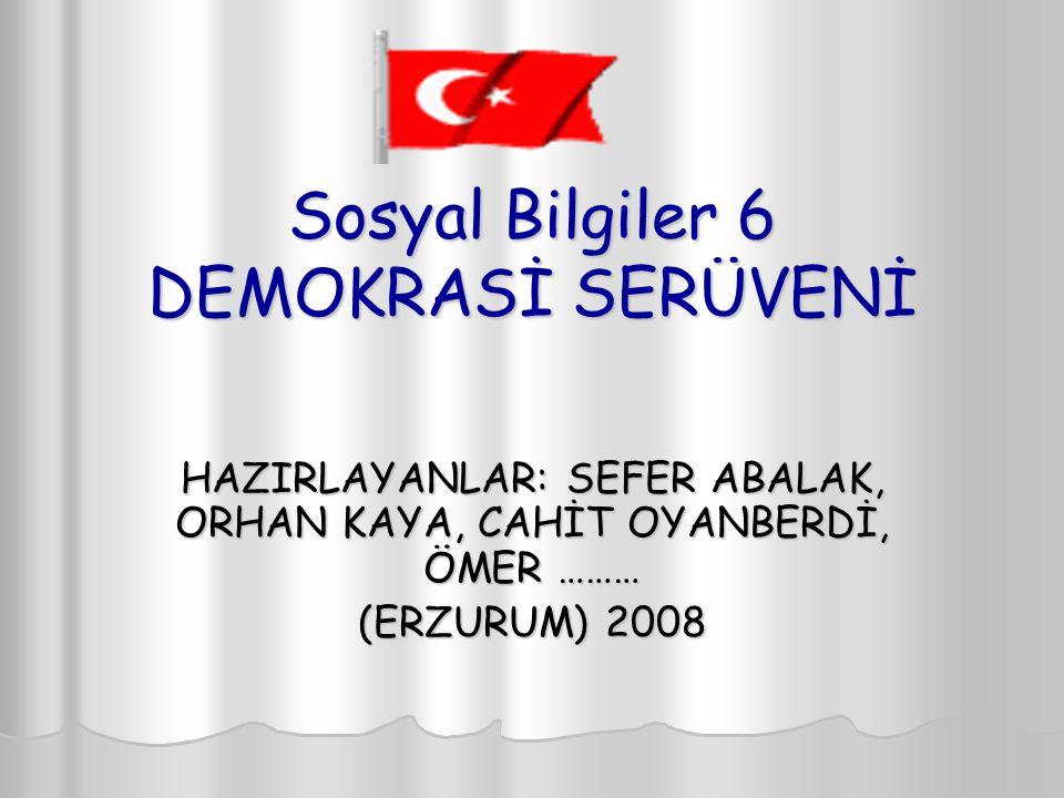 Sosyal Bilgiler 6 DEMOKRASİ SERÜVENİ HAZIRLAYANLAR: SEFER ABALAK, ORHAN KAYA, CAHİT OYANBERDİ, ÖMER ……… (ERZURUM) 2008