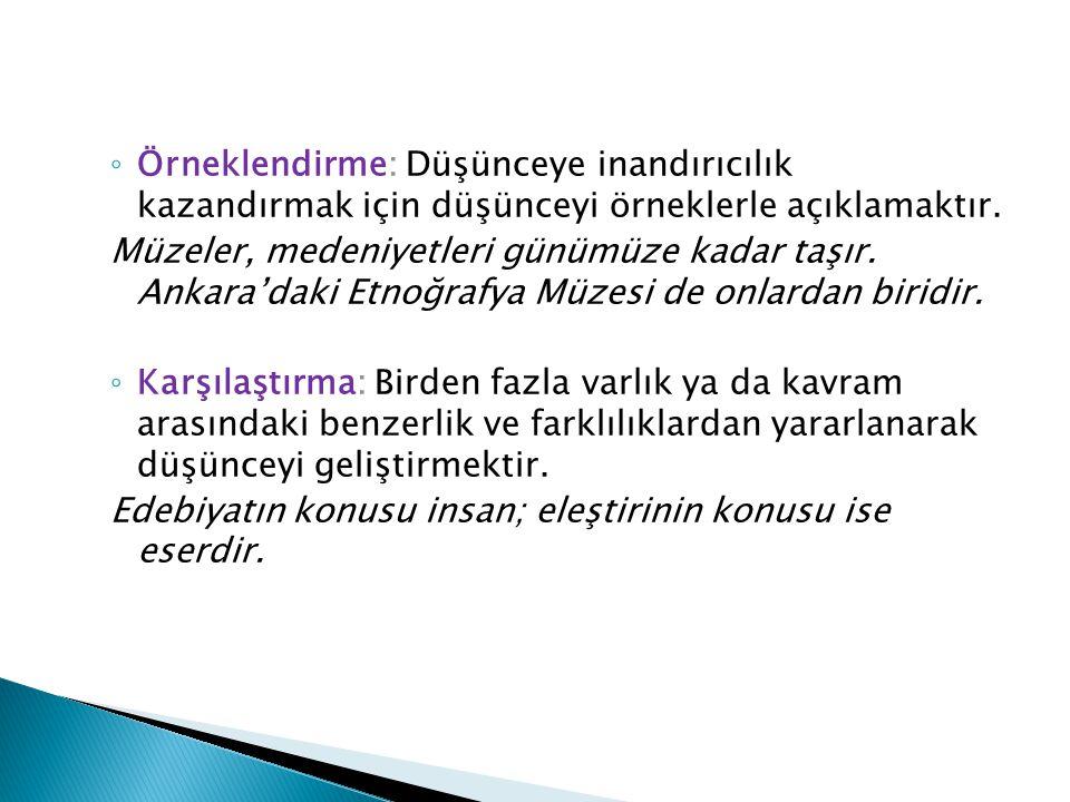 ◦ Örneklendirme: Düşünceye inandırıcılık kazandırmak için düşünceyi örneklerle açıklamaktır. Müzeler, medeniyetleri günümüze kadar taşır. Ankara'daki