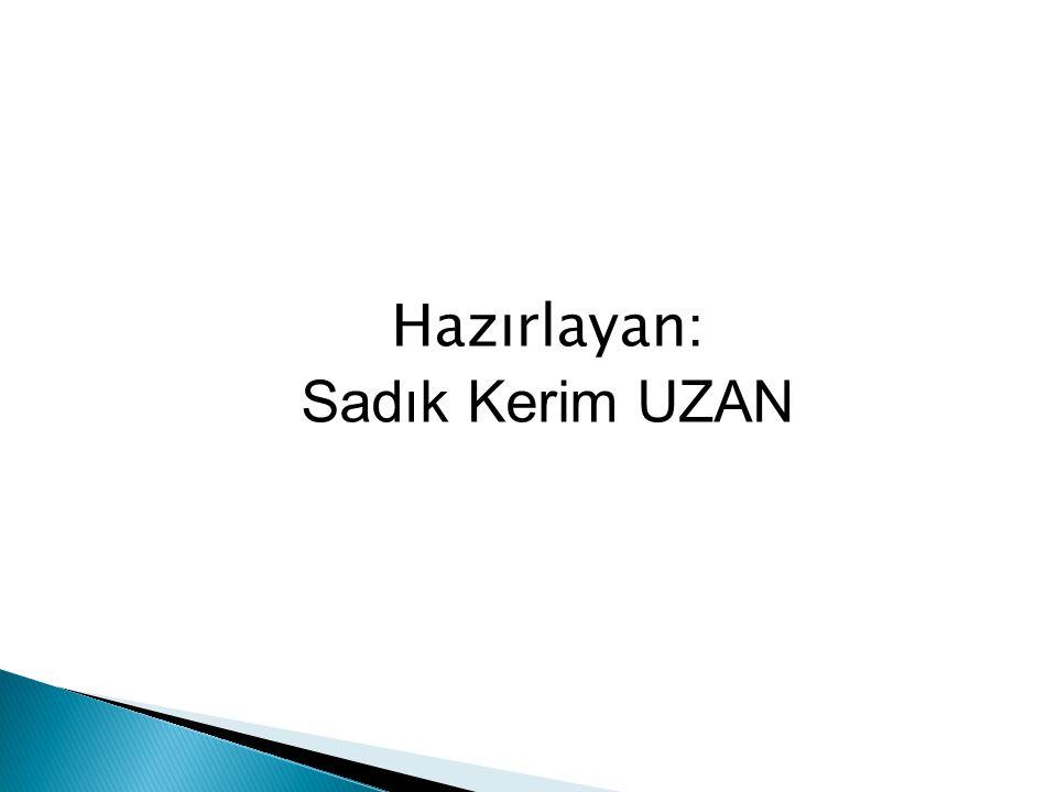 Hazırlayan : Sadık Kerim UZAN