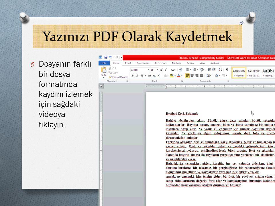 Yazınızı PDF Olarak Kaydetmek O Dosyanın farklı bir dosya formatında kaydını izlemek için sağdaki videoya tıklayın. 10