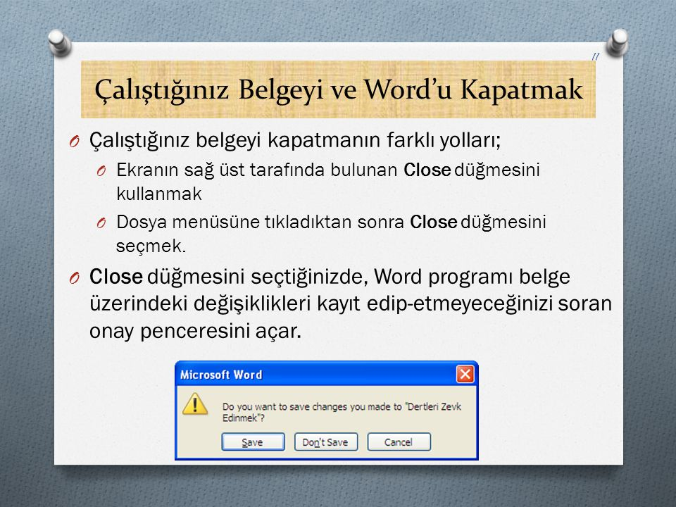 Çalıştığınız Belgeyi ve Word'u Kapatmak O Çalıştığınız belgeyi kapatmanın farklı yolları; O Ekranın sağ üst tarafında bulunan Close düğmesini kullanma