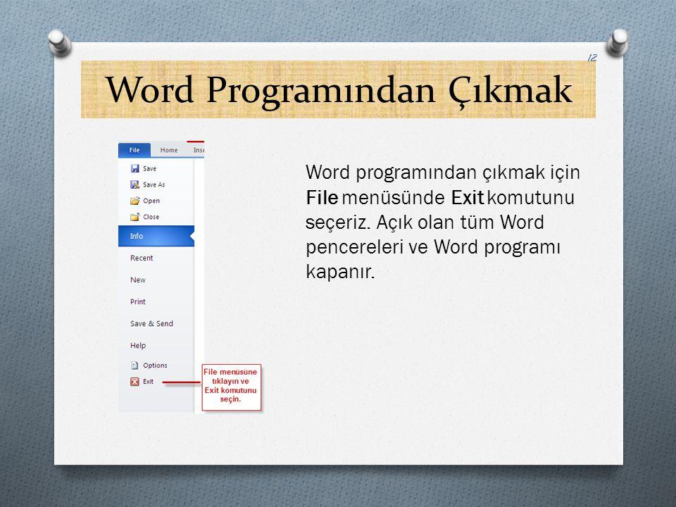 Word Programından Çıkmak Word programından çıkmak için File menüsünde Exit komutunu seçeriz. Açık olan tüm Word pencereleri ve Word programı kapanır.