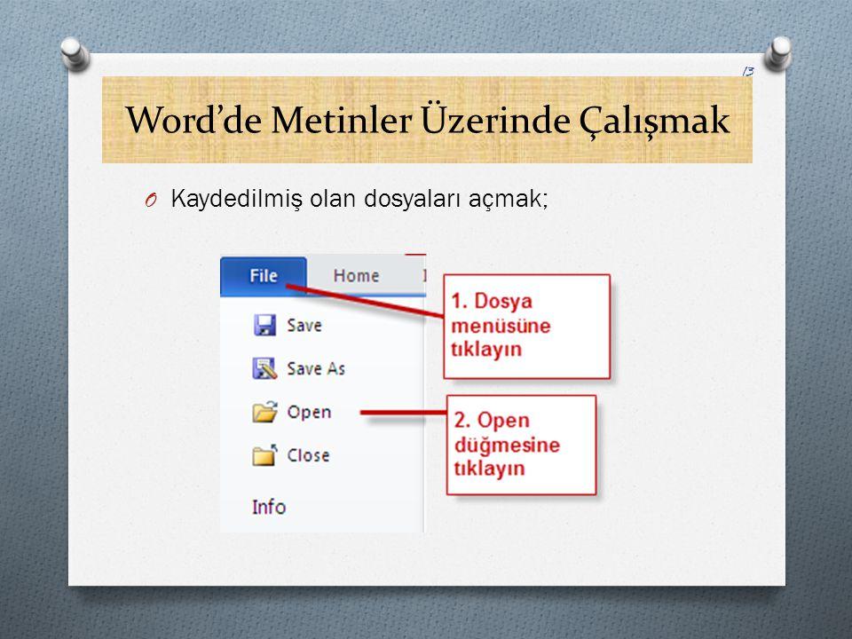 Word'de Metinler Üzerinde Çalışmak O Kaydedilmiş olan dosyaları açmak; 13