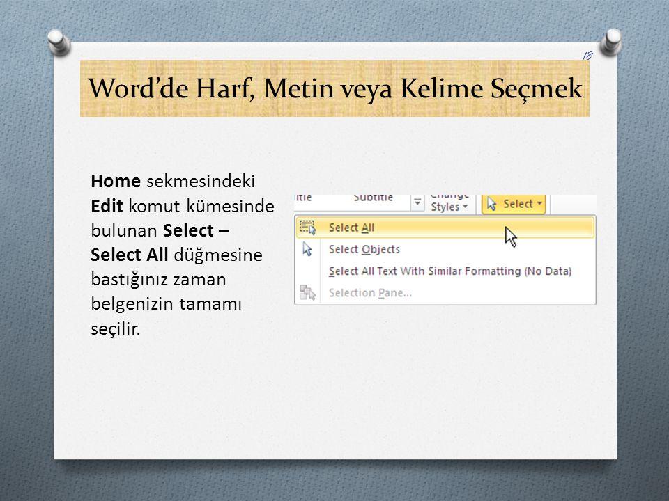 Word'de Harf, Metin veya Kelime Seçmek Home sekmesindeki Edit komut kümesinde bulunan Select – Select All düğmesine bastığınız zaman belgenizin tamamı