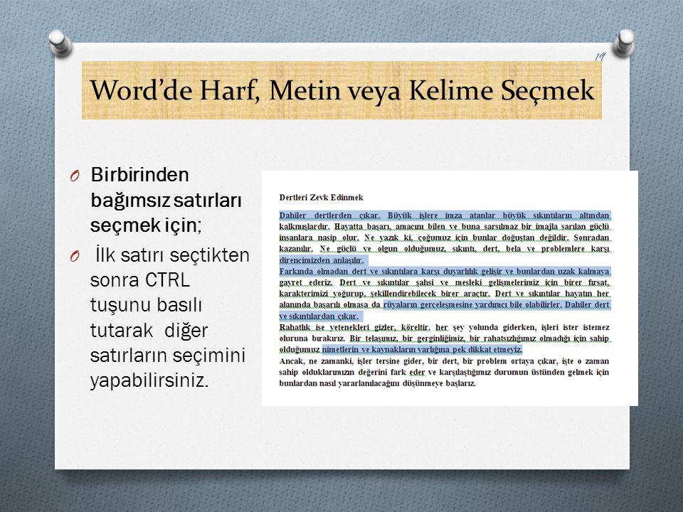 Word'de Harf, Metin veya Kelime Seçmek O Birbirinden bağımsız satırları seçmek için; O İlk satırı seçtikten sonra CTRL tuşunu basılı tutarak diğer sat