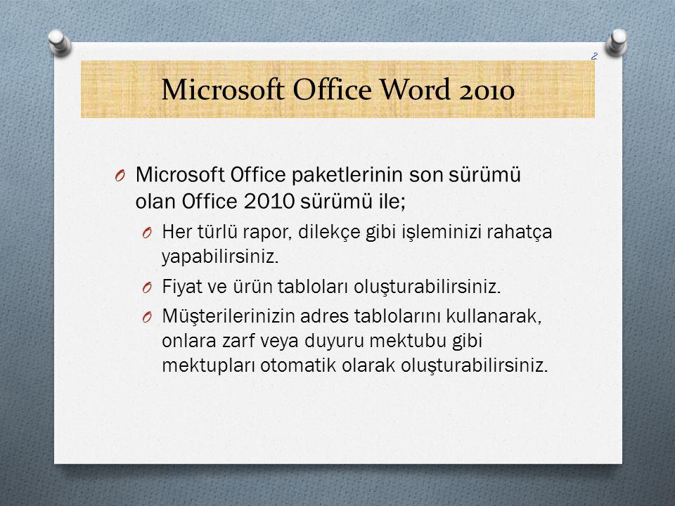 Microsoft Office Word 2010 O Microsoft Office paketlerinin son sürümü olan Office 2010 sürümü ile; O Her türlü rapor, dilekçe gibi işleminizi rahatça