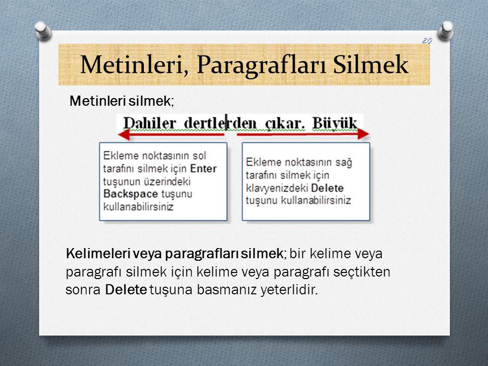 Metinleri, Paragrafları Silmek Metinleri silmek; Kelimeleri veya paragrafları silmek; bir kelime veya paragrafı silmek için kelime veya paragrafı seçt