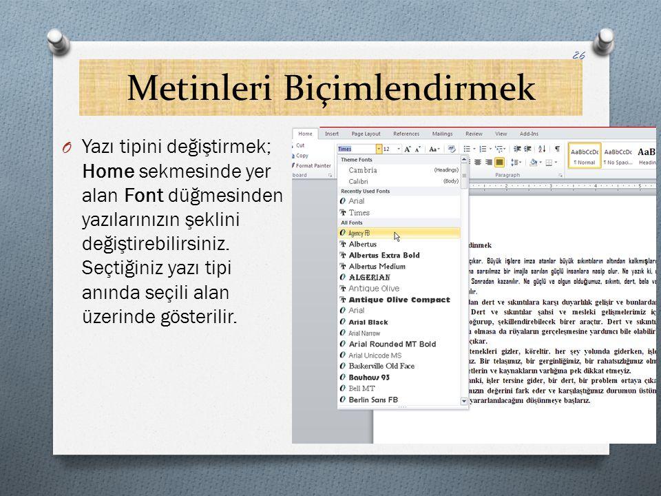 Metinleri Biçimlendirmek O Yazı tipini değiştirmek; Home sekmesinde yer alan Font düğmesinden yazılarınızın şeklini değiştirebilirsiniz. Seçtiğiniz ya